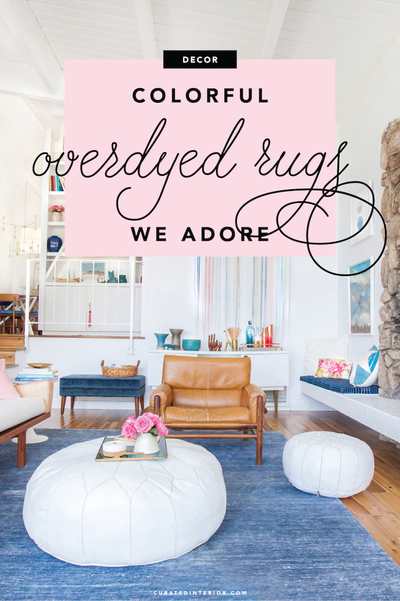 Colorful Overdyed Rugs We Adore